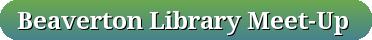 button_beaverton-library-meet-up